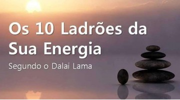 10 Ladrões da Energia segundo Dalai Lama